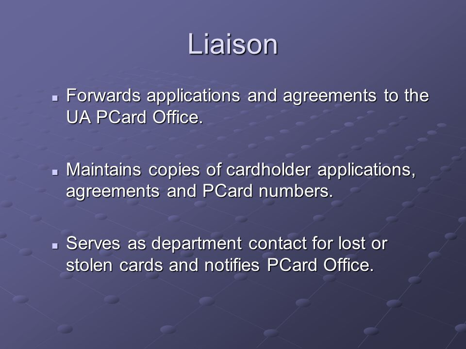 Liaison Forwards applications and agreements to the UA PCard Office.