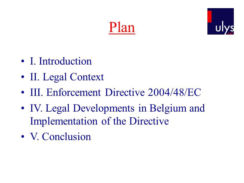 Plan I. Introduction II. Legal Context III. Enforcement Directive 2004/48/EC IV.