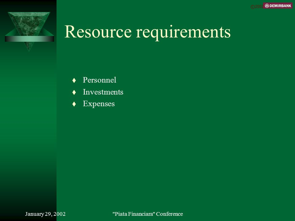 January 29, 2002 Piata Financiara Conference Resource requirements t Personnel t Investments t Expenses C 2002