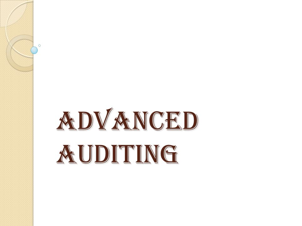 Advanced Auditing72 S45 – Reportable Irregularities Reportable irregularity ◦ An unlawful act or omission committed by  Statutes, regulations, common law ◦ Any person responsible for the mgt of entity ◦ Has, or is likely to, cause financial loss to the entity, its partner, shareholder, creditor, investor OR ◦ Is fraudulent or amounts to theft OR ◦ Is a material breach of any fiduciary duty owed by the person to entity etc March/April 2009 Advanced Auditing