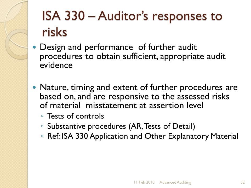 ISA 330 – Auditor's responses to risks Design and performance of further audit procedures to obtain sufficient, appropriate audit evidence Nature, tim