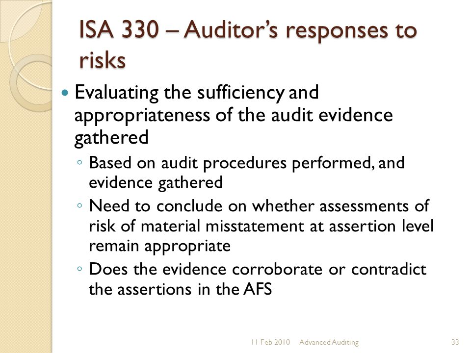 ISA 330 – Auditor's responses to risks Evaluating the sufficiency and appropriateness of the audit evidence gathered ◦ Based on audit procedures perfo