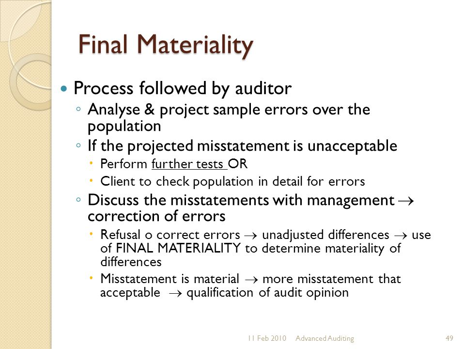 Final Materiality Process followed by auditor ◦ Analyse & project sample errors over the population ◦ If the projected misstatement is unacceptable 