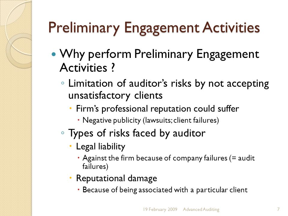 Preliminary Engagement Activities Why perform Preliminary Engagement Activities ? ◦ Limitation of auditor's risks by not accepting unsatisfactory clie