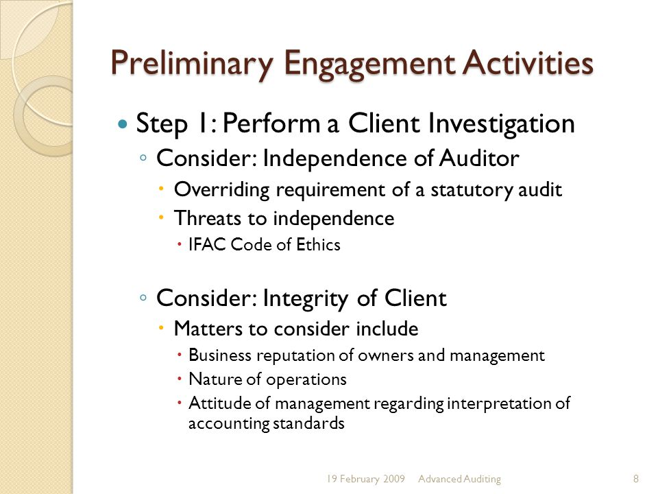 Preliminary Engagement Activities Step 1: Perform a Client Investigation ◦ Consider: Independence of Auditor  Overriding requirement of a statutory a