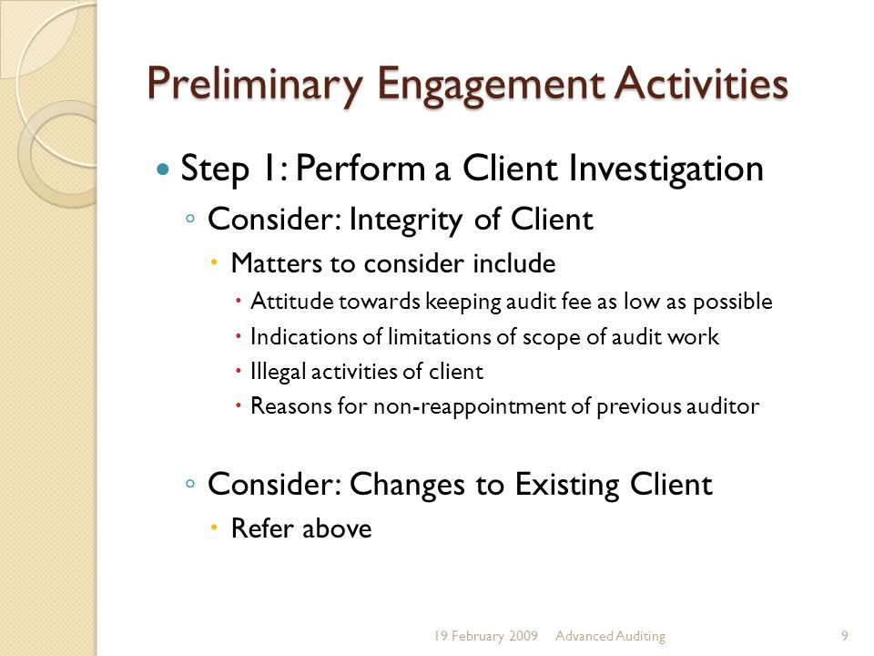 Preliminary Engagement Activities Step 1: Perform a Client Investigation ◦ Consider: Integrity of Client  Matters to consider include  Attitude towa
