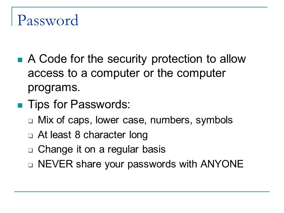 Password A Code for the security protection to allow access to a computer or the computer programs.