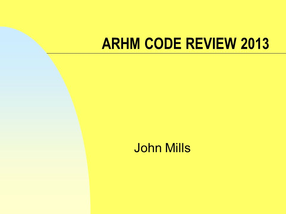 ARHM CODE REVIEW 2013 John Mills