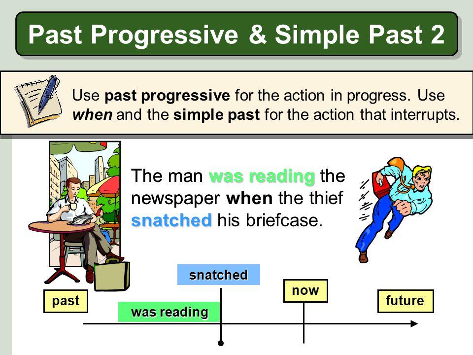 Past Progressive & Simple Past 2 Use past progressive for the action in progress.