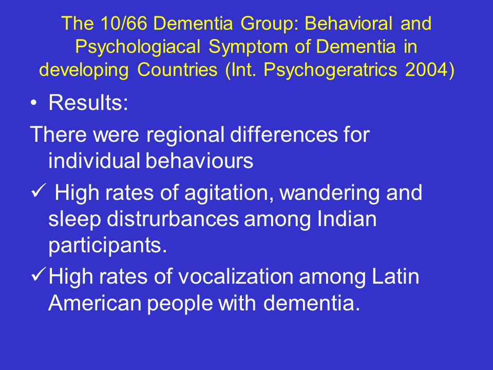 The 10/66 Dementia Group: Behavioral and Psychologiacal Symptom of Dementia in developing Countries (Int.