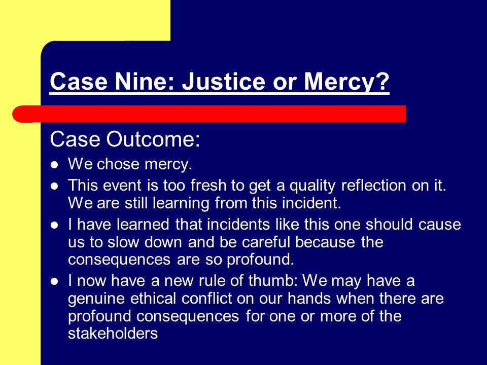 Case Nine: Justice or Mercy. Case Outcome: We chose mercy.