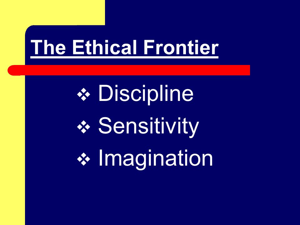 The Ethical Frontier How are we doing.