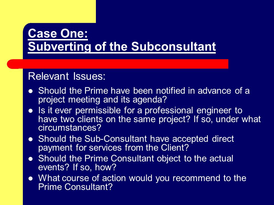 Case One: Subverting of the Subconsultant Case Outcome: This was part of a major test for me.