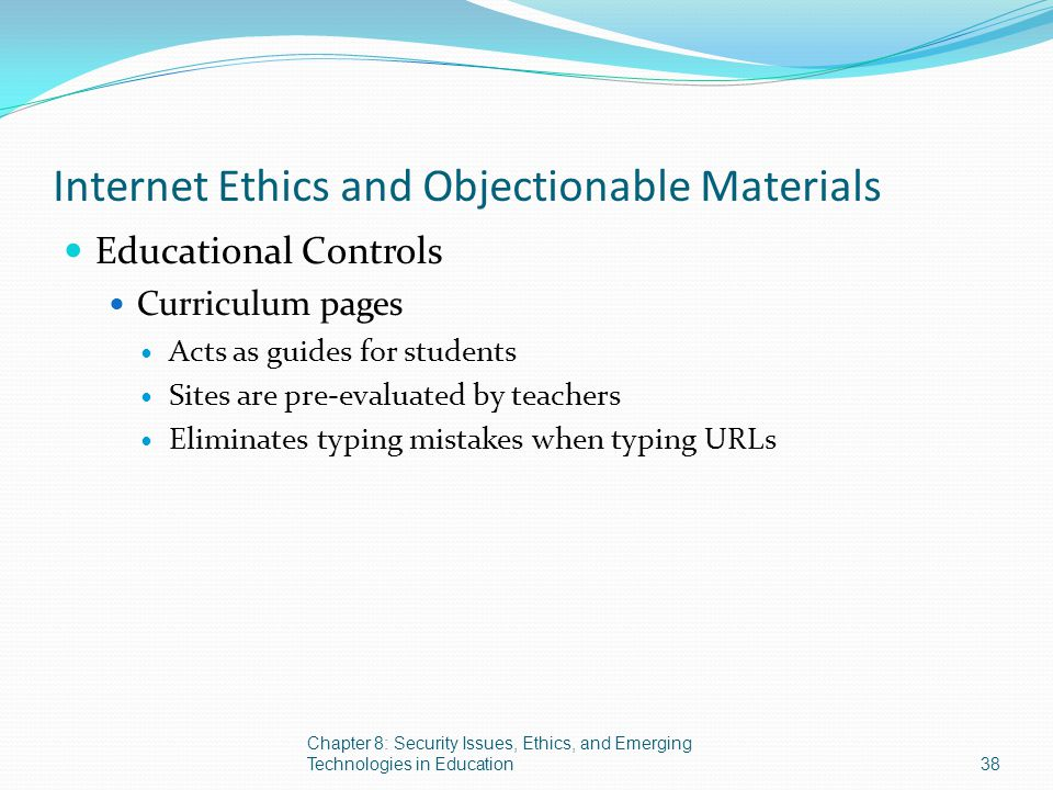 Internet Ethics and Objectionable Materials Educational Controls Curriculum pages Acts as guides for students Sites are pre-evaluated by teachers Elim