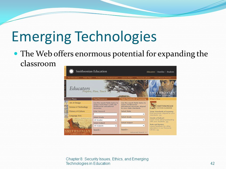Emerging Technologies The Web offers enormous potential for expanding the classroom Chapter 8: Security Issues, Ethics, and Emerging Technologies in E