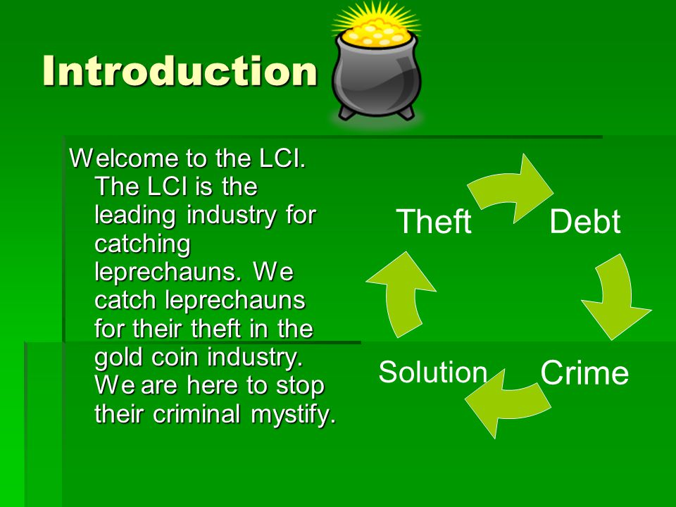 Welcome to Leprechaun Catching Industry (LCI) Warning: This information is top secret.