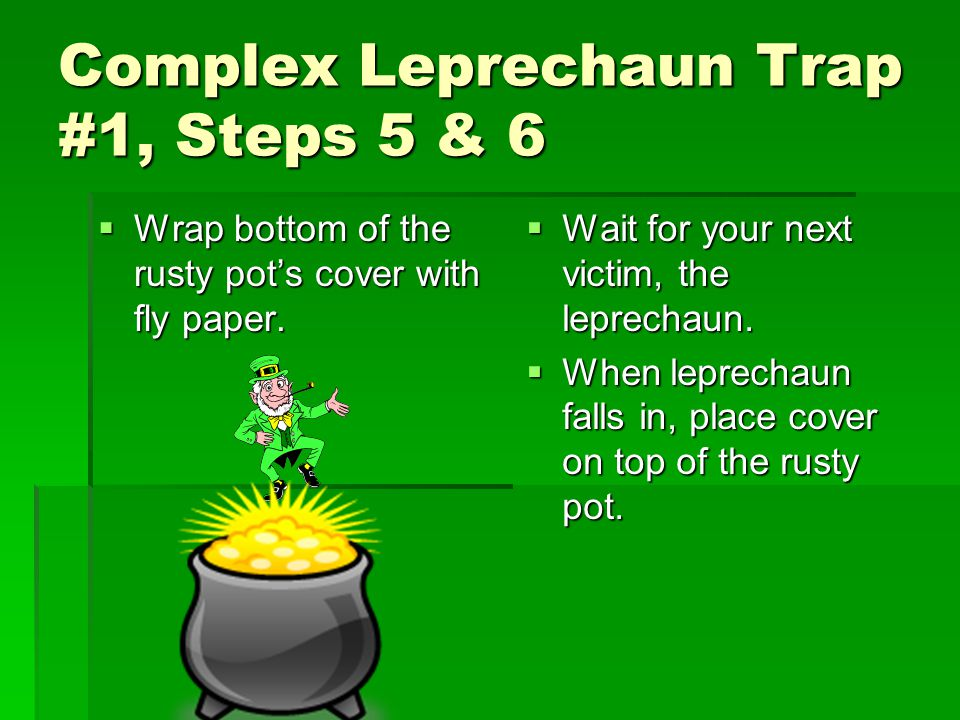 Complex Leprechaun Trap #1, Steps 3 & 4 FFFFill rusty pot with imitation gold coins.