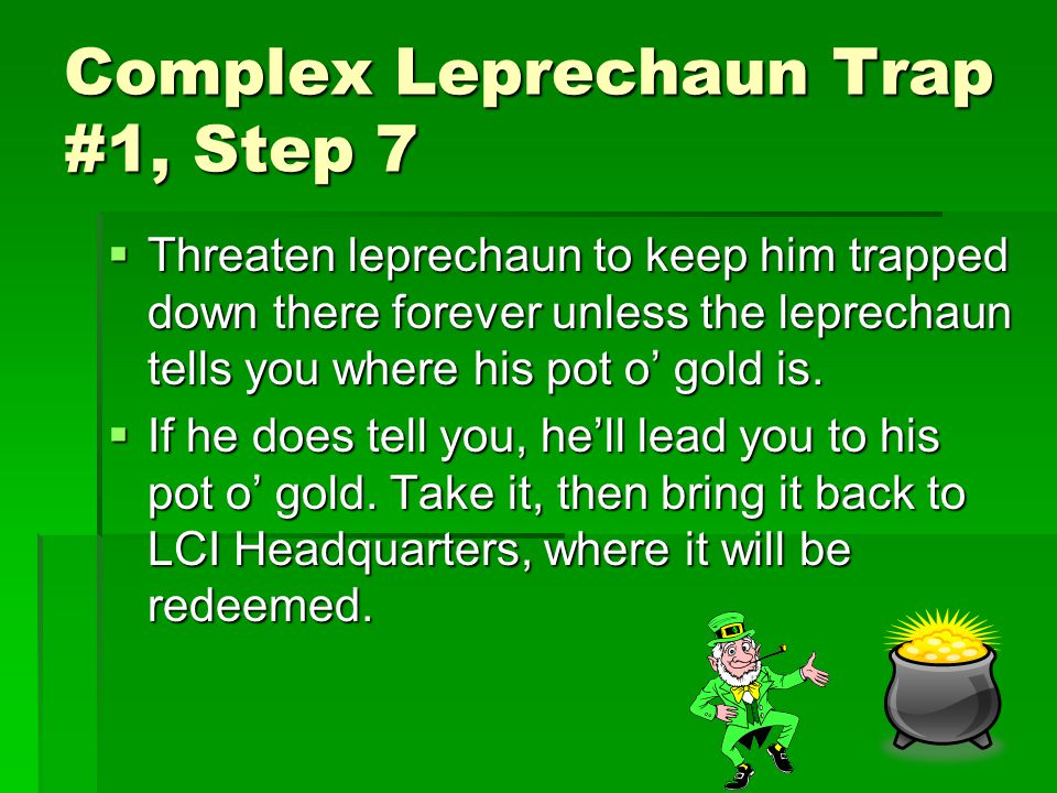 Complex Leprechaun Trap #1, Steps 5 & 6 WWWWrap bottom of the rusty pot's cover with fly paper.