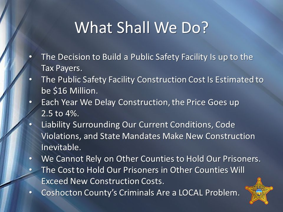 What Shall We Do. The Decision to Build a Public Safety Facility Is up to the Tax Payers.