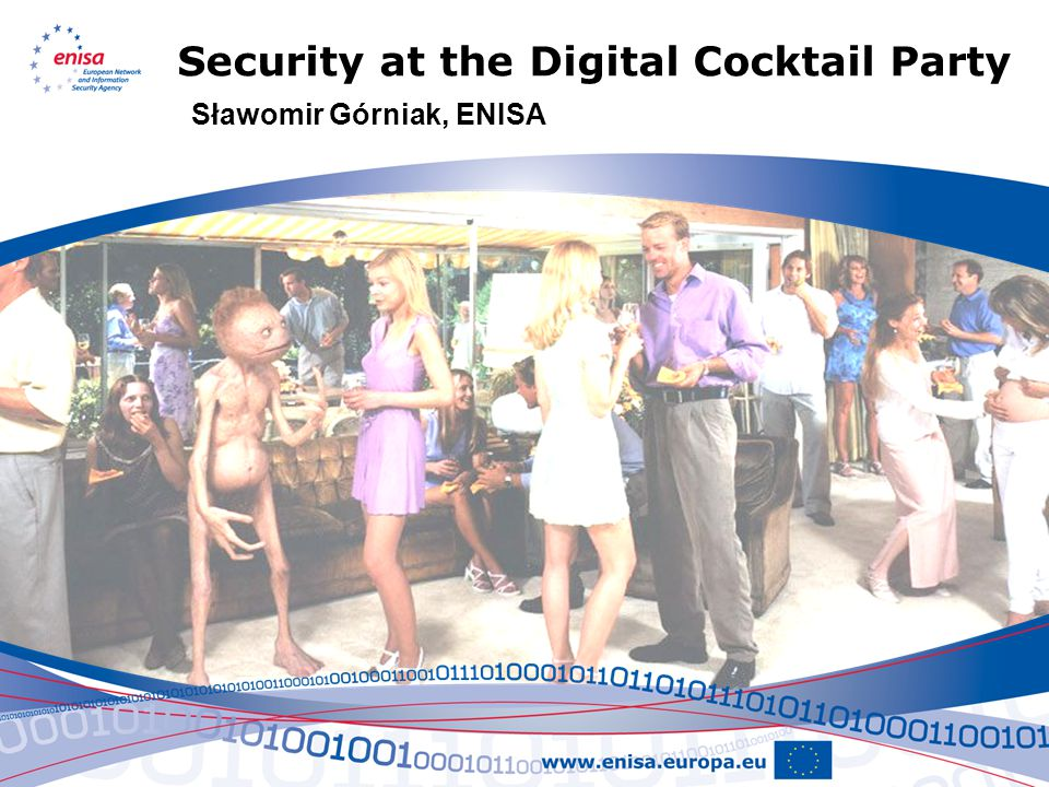 Security at the Digital Cocktail Party Sławomir Górniak, ENISA