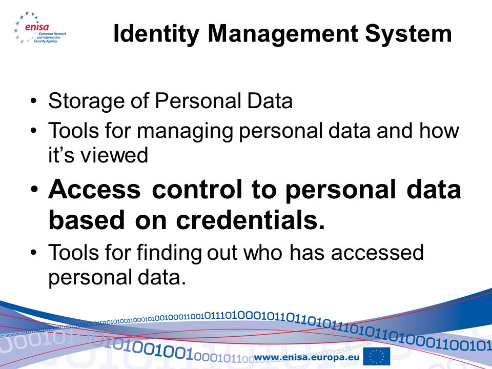 Identity Management System Storage of Personal Data Tools for managing personal data and how it's viewed Access control to personal data based on credentials.
