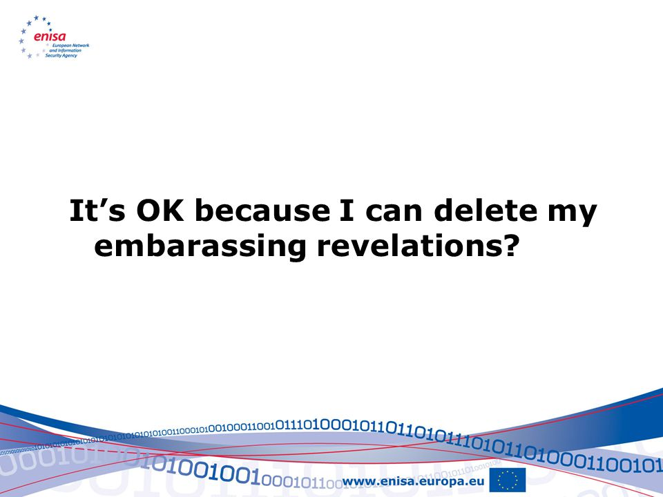It's OK because I can delete my embarassing revelations?
