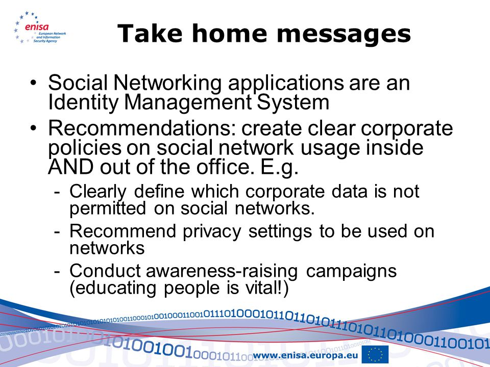 Take home messages Social Networking applications are an Identity Management System Recommendations: create clear corporate policies on social network usage inside AND out of the office.