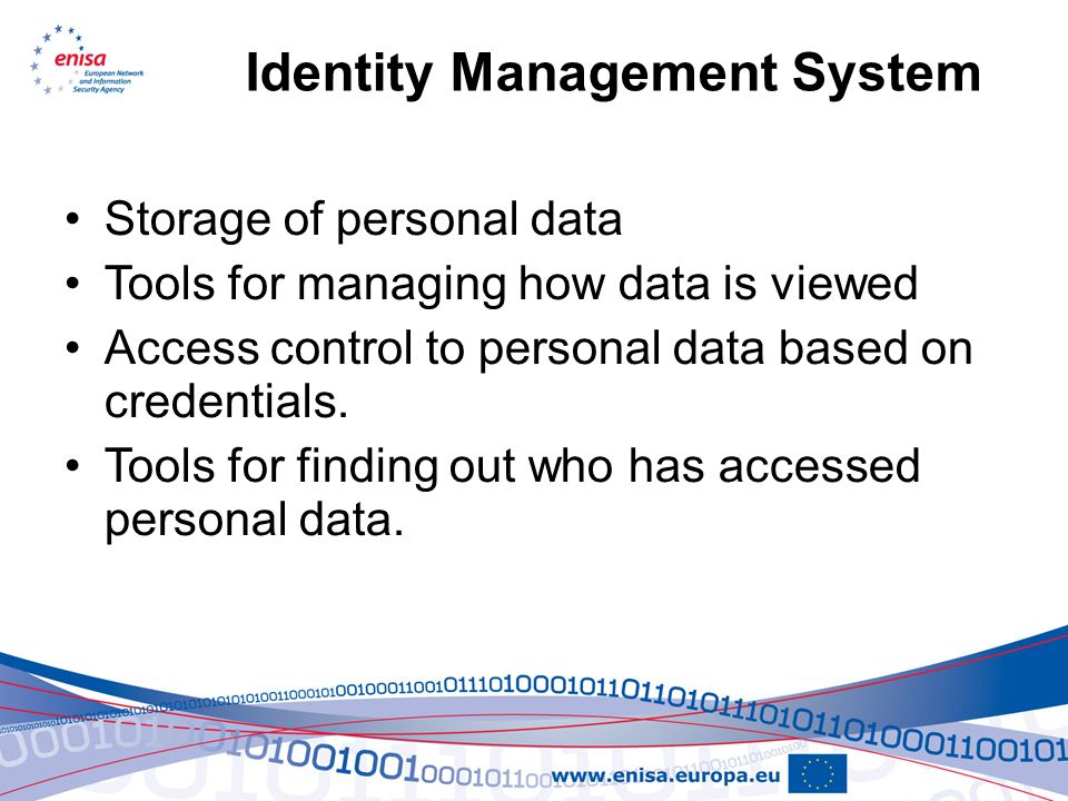 Identity Management System Storage of personal data Tools for managing how data is viewed Access control to personal data based on credentials.