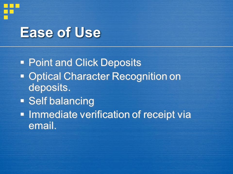 Ease of Use  Point and Click Deposits  Optical Character Recognition on deposits.