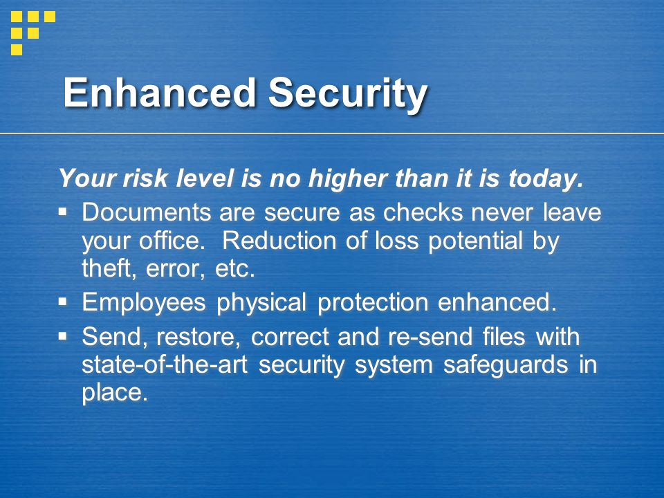 Enhanced Security Your risk level is no higher than it is today.