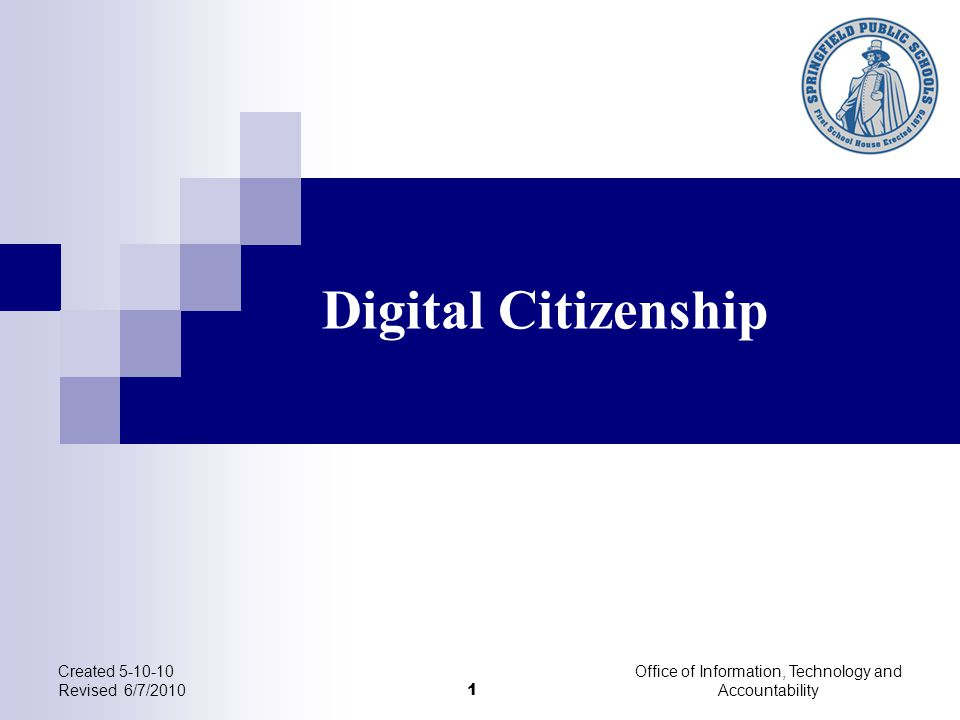 Digital Citizenship Created 5-10-10 Revised 6/7/2010 1 Office of Information, Technology and Accountability