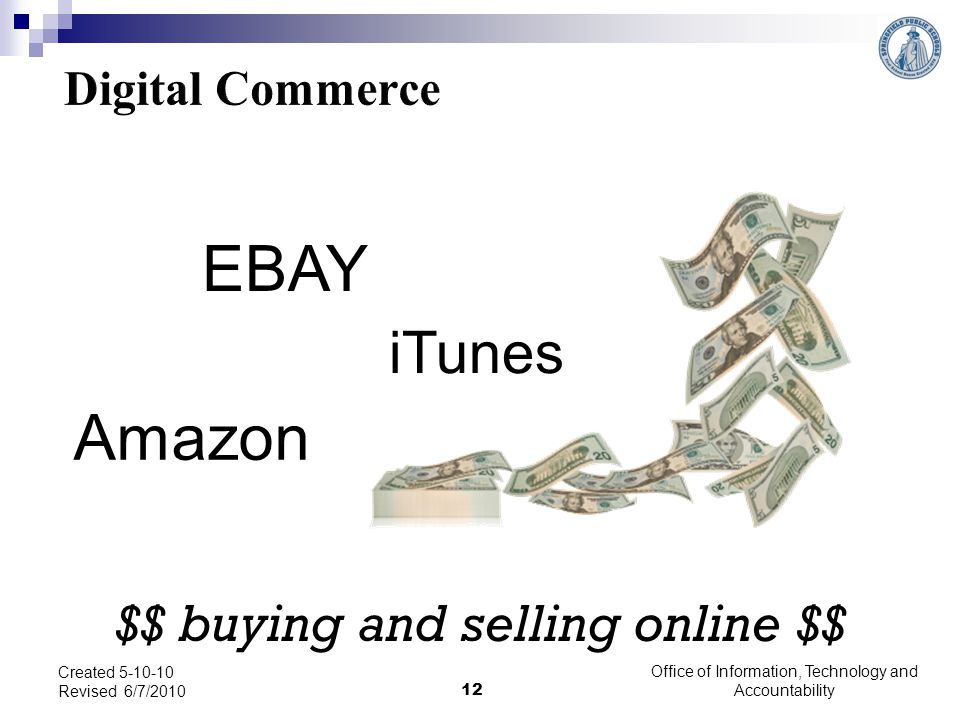 $$ buying and selling online $$ EBAY iTunes Amazon Created 5-10-10 Revised 6/7/2010 12 Office of Information, Technology and Accountability