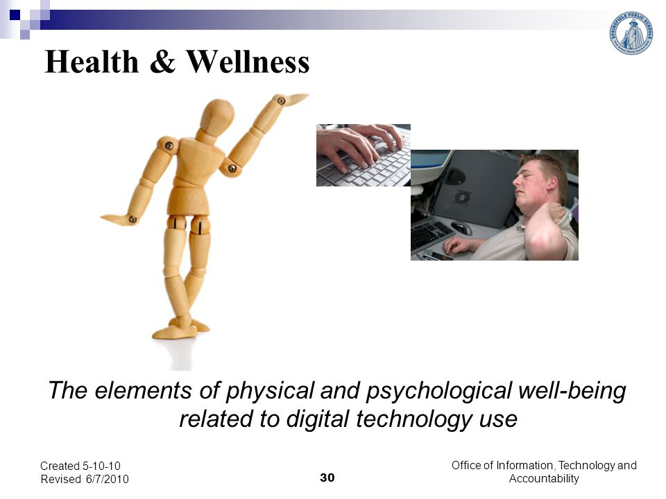 The elements of physical and psychological well-being related to digital technology use Created 5-10-10 Revised 6/7/2010 30 Office of Information, Tec