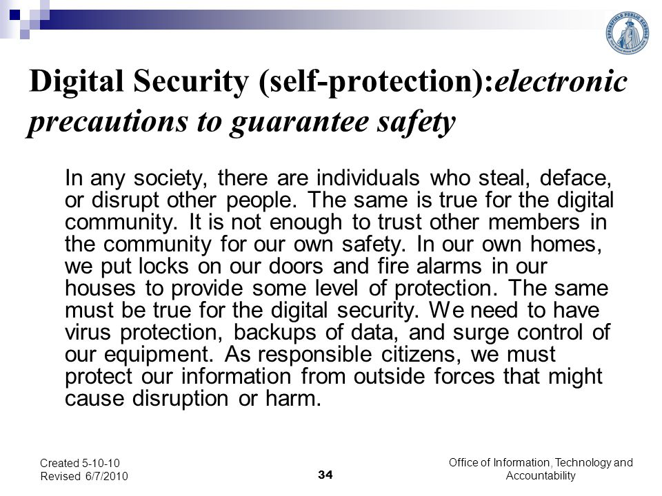 Digital Security (self-protection):electronic precautions to guarantee safety In any society, there are individuals who steal, deface, or disrupt othe