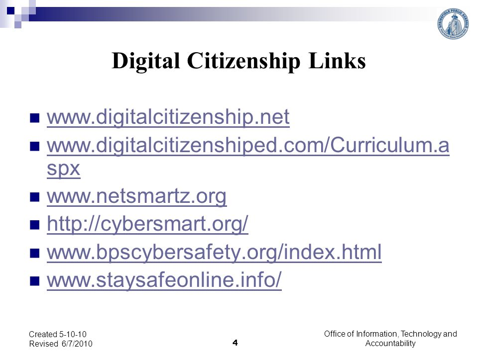 Office of Information, Technology and Accountability 4 Created 5-10-10 Revised 6/7/2010 Digital Citizenship Links www.digitalcitizenship.net www.digit