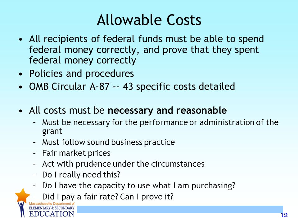 12 Allowable Costs All recipients of federal funds must be able to spend federal money correctly, and prove that they spent federal money correctly Po