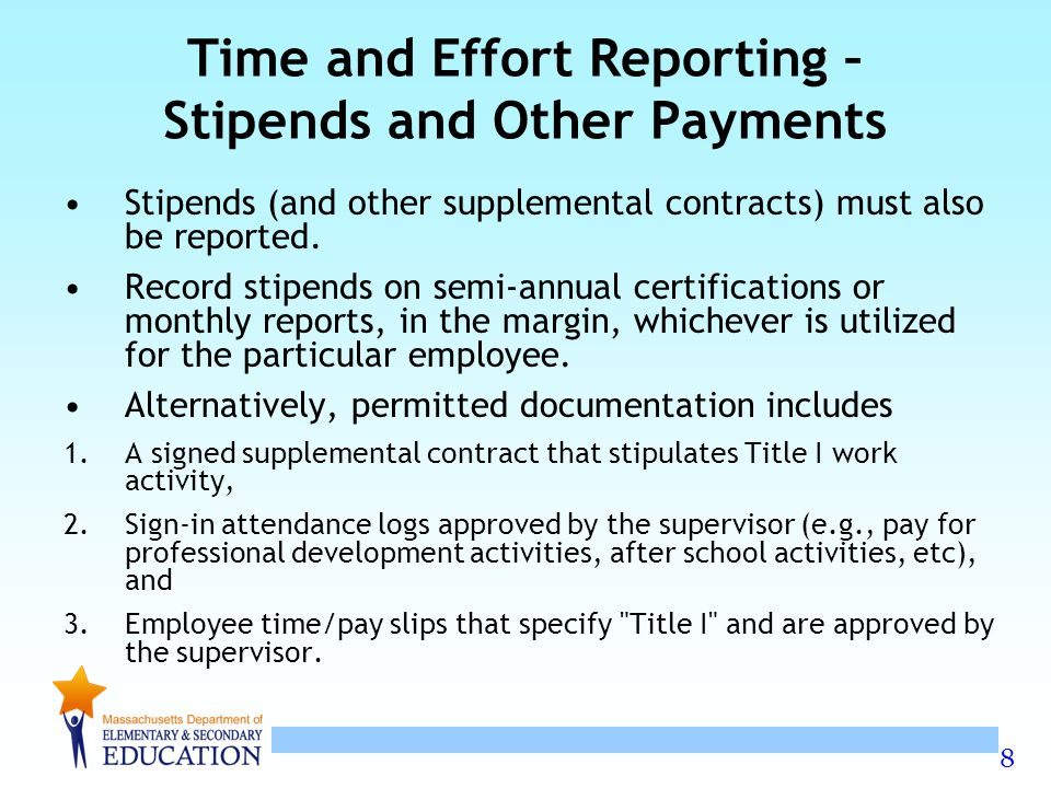 8 Time and Effort Reporting – Stipends and Other Payments Stipends (and other supplemental contracts) must also be reported. Record stipends on semi-a