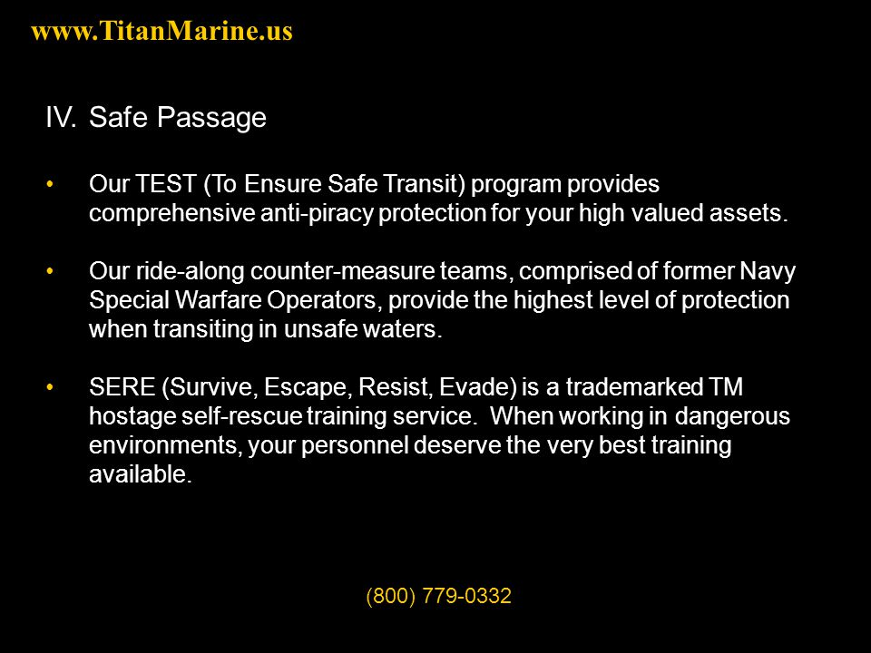 IV.Safe Passage Our TEST (To Ensure Safe Transit) program provides comprehensive anti-piracy protection for your high valued assets.