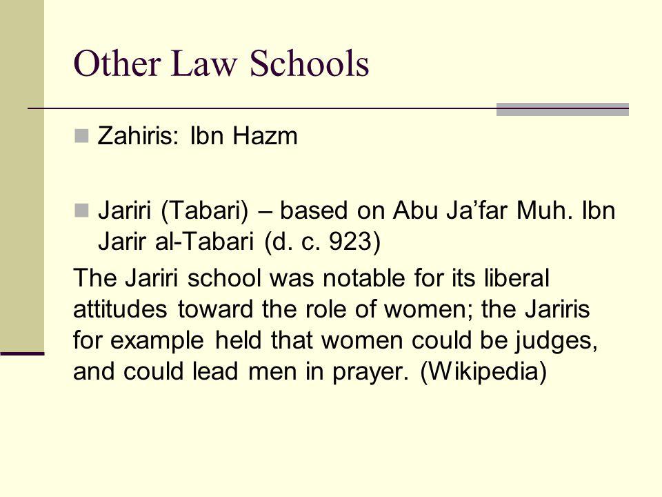 Other Law Schools Zahiris: Ibn Hazm Jariri (Tabari) – based on Abu Ja'far Muh. Ibn Jarir al-Tabari (d. c. 923) The Jariri school was notable for its l