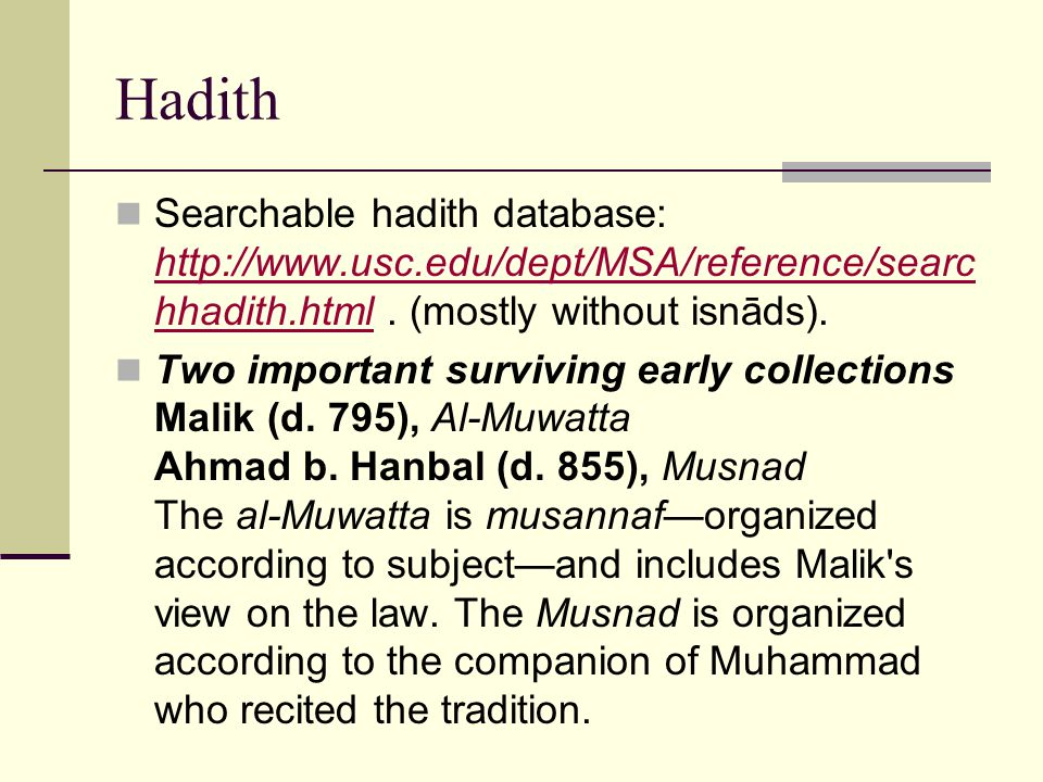 Hadith Searchable hadith database: http://www.usc.edu/dept/MSA/reference/searc hhadith.html.