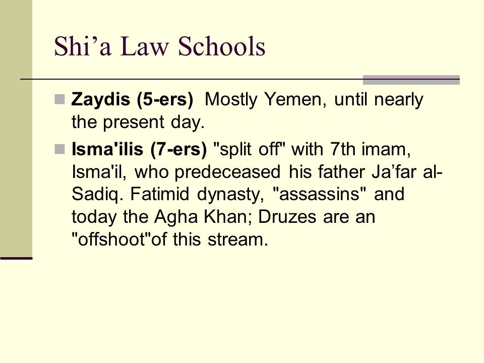 Shi'a Law Schools Zaydis (5-ers) Mostly Yemen, until nearly the present day.
