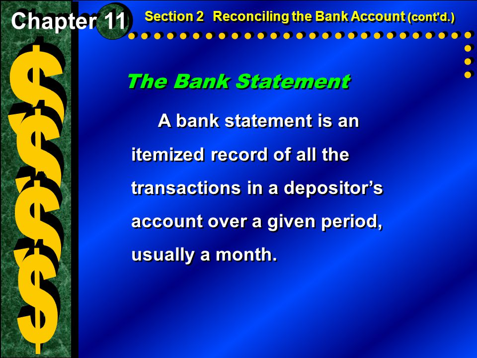 The Bank Statement A bank statement is an itemized record of all the transactions in a depositor's account over a given period, usually a month. Secti