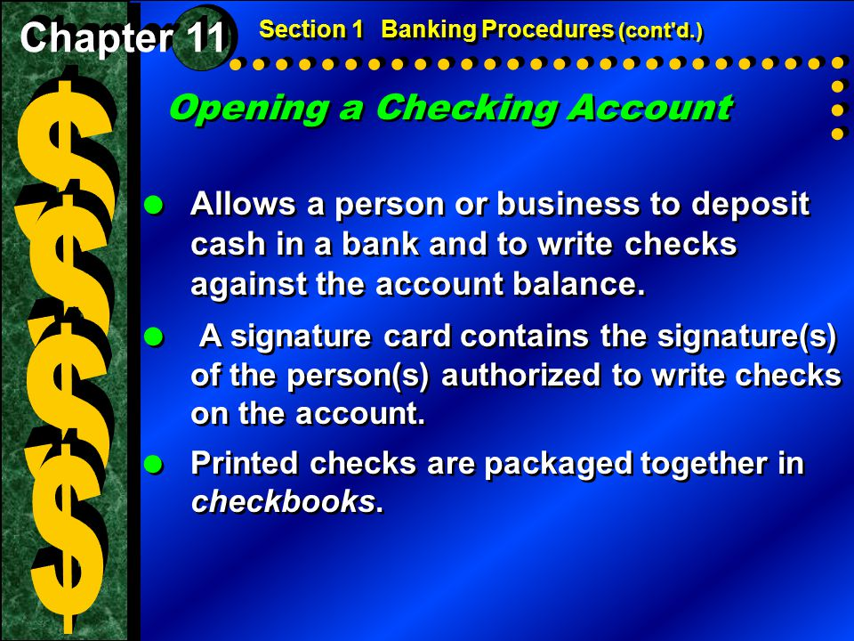 Opening a Checking Account  Allows a person or business to deposit cash in a bank and to write checks against the account balance.  A signature card