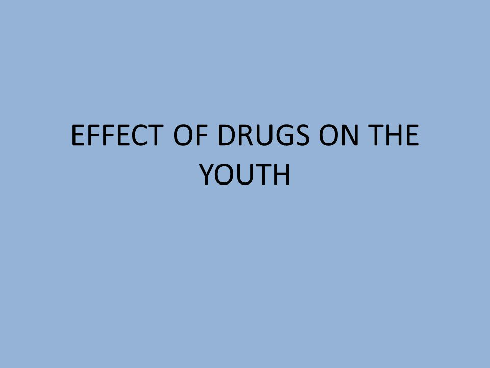 EFFECT OF DRUGS ON THE YOUTH