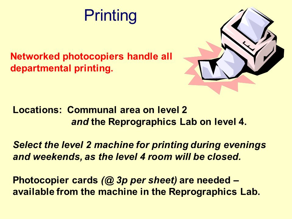 Printing Networked photocopiers handle all departmental printing.