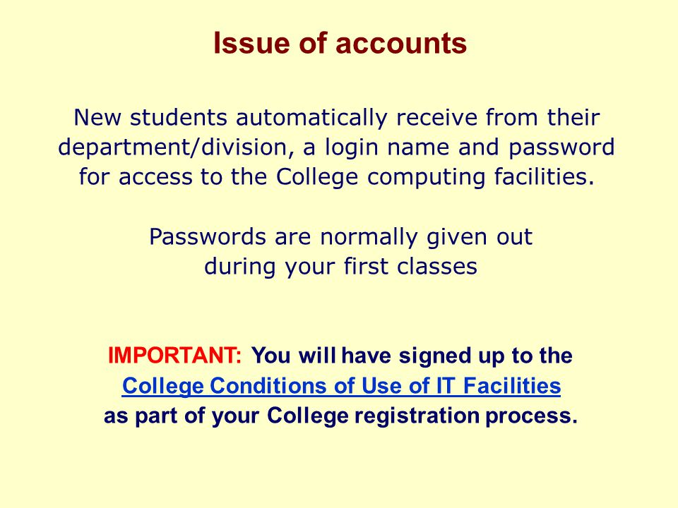 Issue of accounts New students automatically receive from their department/division, a login name and password for access to the College computing facilities.