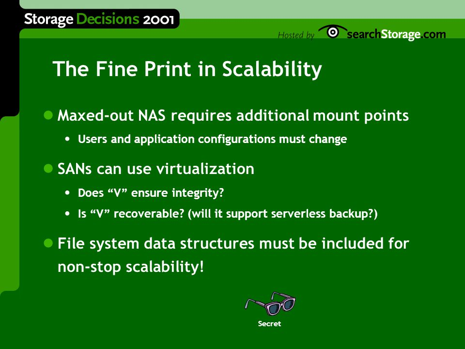 The Fine Print in Scalability Maxed-out NAS requires additional mount points Users and application configurations must change SANs can use virtualizat
