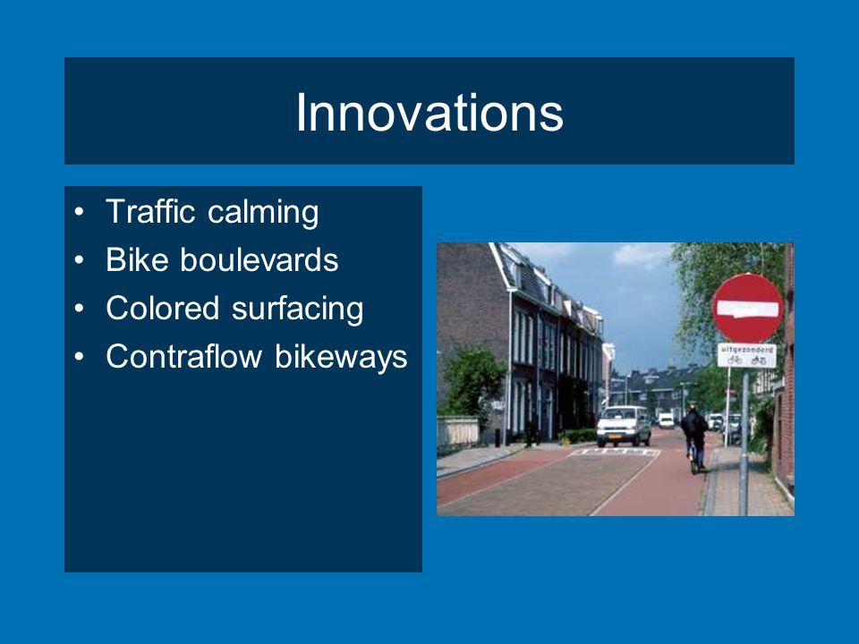 Innovations Traffic calming Bike boulevards Colored surfacing Contraflow bikeways