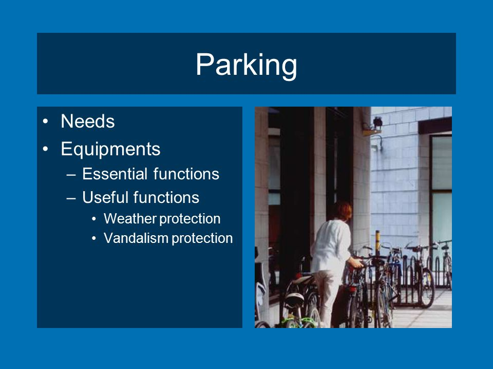 Parking Needs Equipments –Essential functions –Useful functions Weather protection Vandalism protection