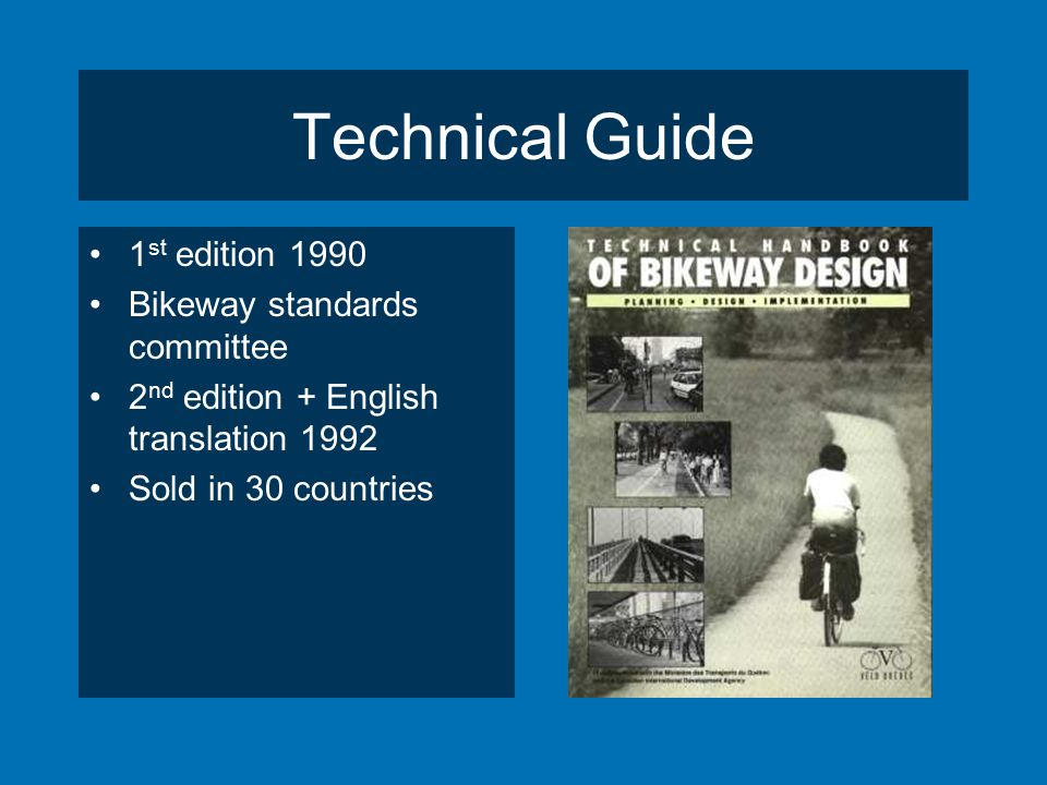 Technical Guide 1 st edition 1990 Bikeway standards committee 2 nd edition + English translation 1992 Sold in 30 countries
